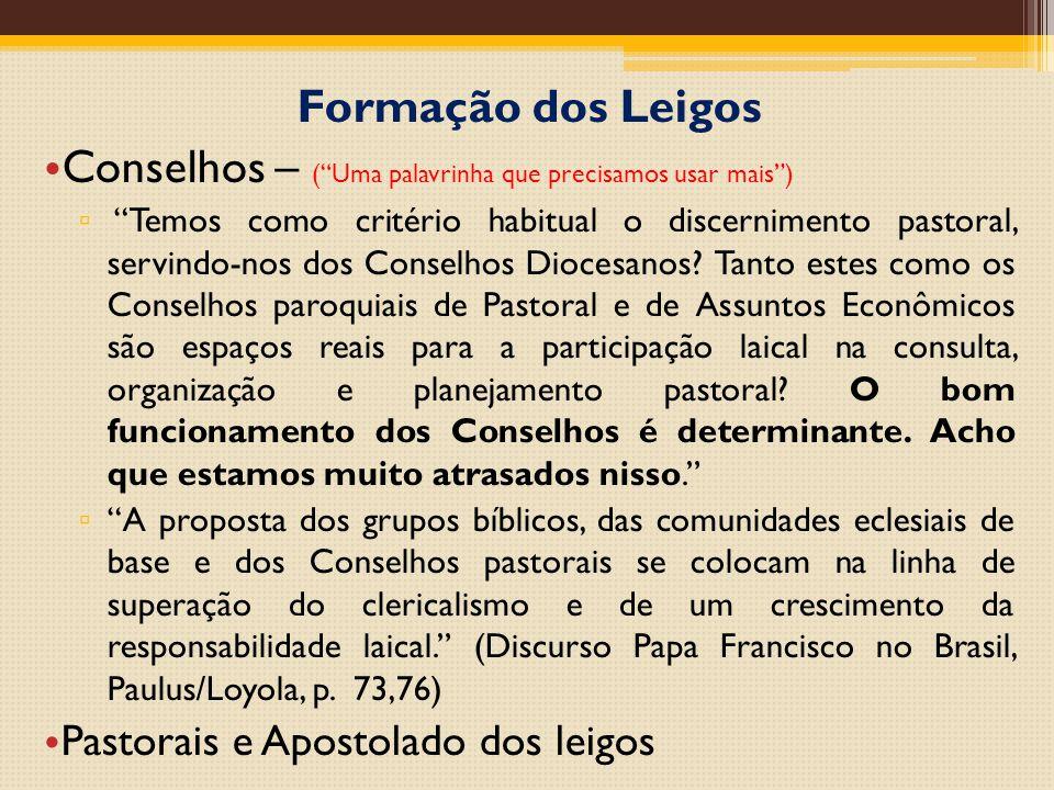 Formação dos Leigos Conselhos – ( Uma palavrinha que precisamos usar mais ) ▫ Temos como critério habitual o discernimento pastoral, servindo-nos dos Conselhos Diocesanos.