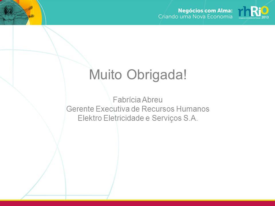 Muito Obrigada! Fabrícia Abreu Gerente Executiva de Recursos Humanos Elektro Eletricidade e Serviços S.A.