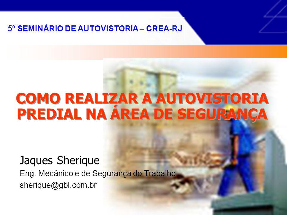 COMO REALIZAR A AUTOVISTORIA PREDIAL NA ÁREA DE SEGURANÇA Jaques Sherique Eng.