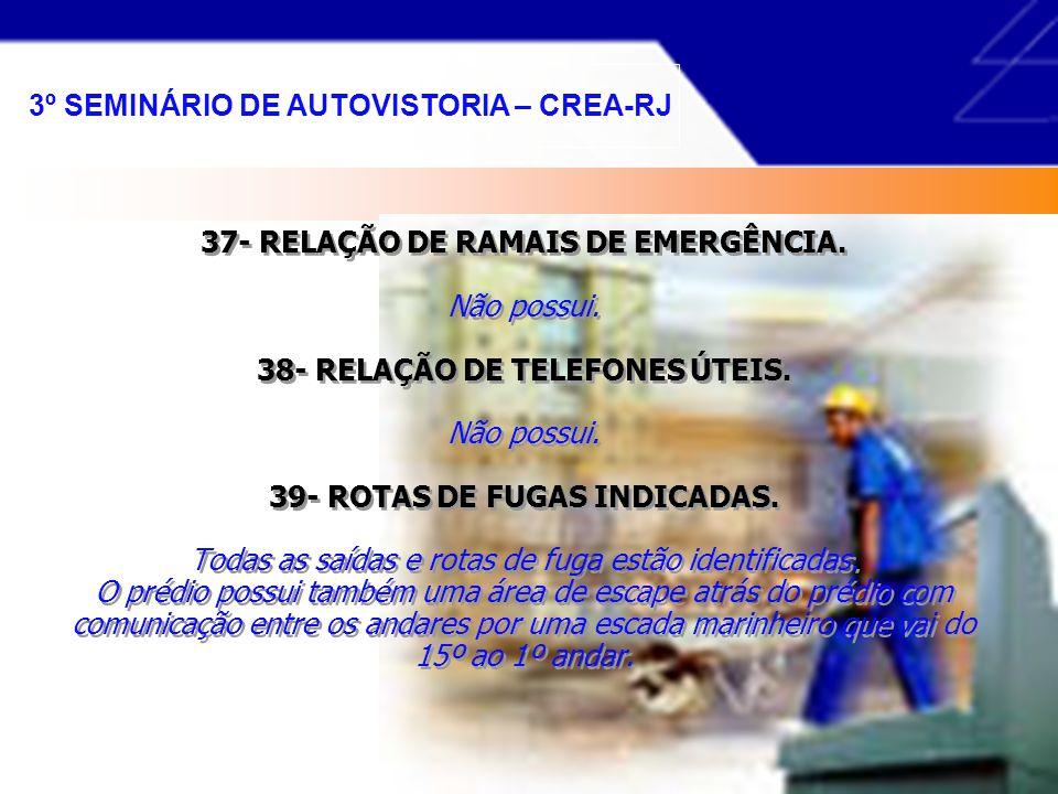 34- PROGRAMA DE TREINAMENTO DOS VOLUNTÁRIOS DA BRIGADA. Existe treinamento apenas para o pessoal de segurança da empresa de vigilância. 35- REDE DE CH