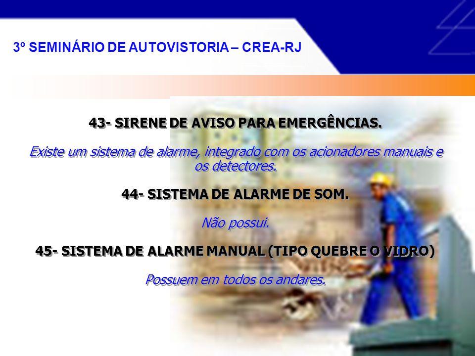 40- SAÍDAS DE EMERGÊNCIA. Existem diversas saídas de emergência, devidamente sinalizadas. 41- SALA DE BRIGADA DE INCÊNDIO. Existe apenas uma sala dos