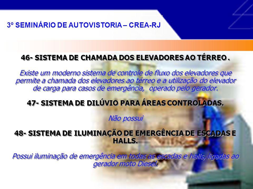 43- SIRENE DE AVISO PARA EMERGÊNCIAS. Existe um sistema de alarme, integrado com os acionadores manuais e os detectores. 44- SISTEMA DE ALARME DE SOM.