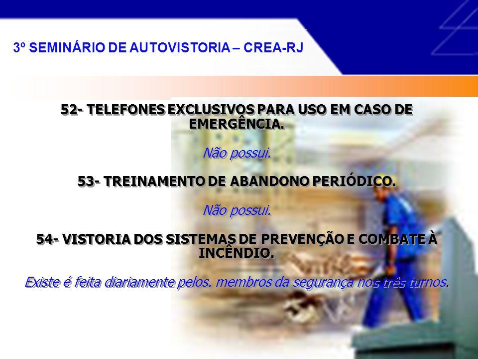 49- SISTEMA DE PRESSURIZAÇÃO DA ESCADA DE EMERGÊNCIA. Não possui. 50- SISTEMA DE RESFRIAMENTO DE EQUIPAMENTOS ELÉTRICOS. Não possui. 51- SISTEMA FIXO