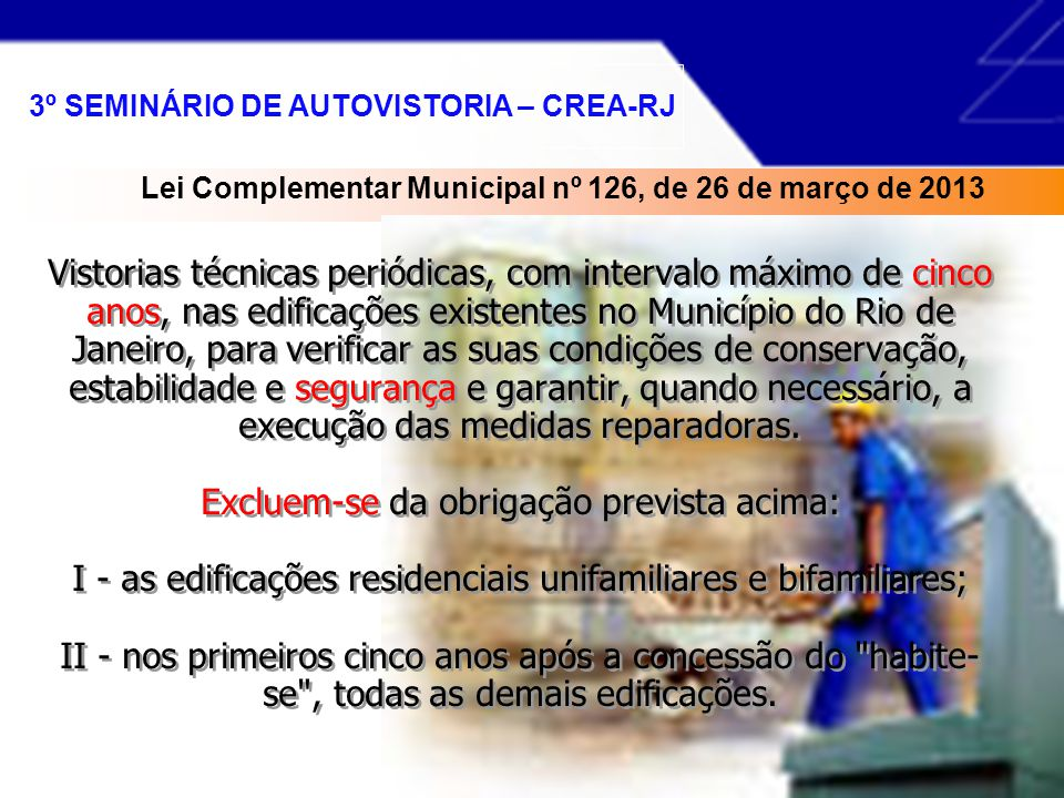 Vistorias técnicas periódicas, com intervalo máximo de cinco anos, nas edificações existentes no Município do Rio de Janeiro, para verificar as suas condições de conservação, estabilidade e segurança e garantir, quando necessário, a execução das medidas reparadoras.