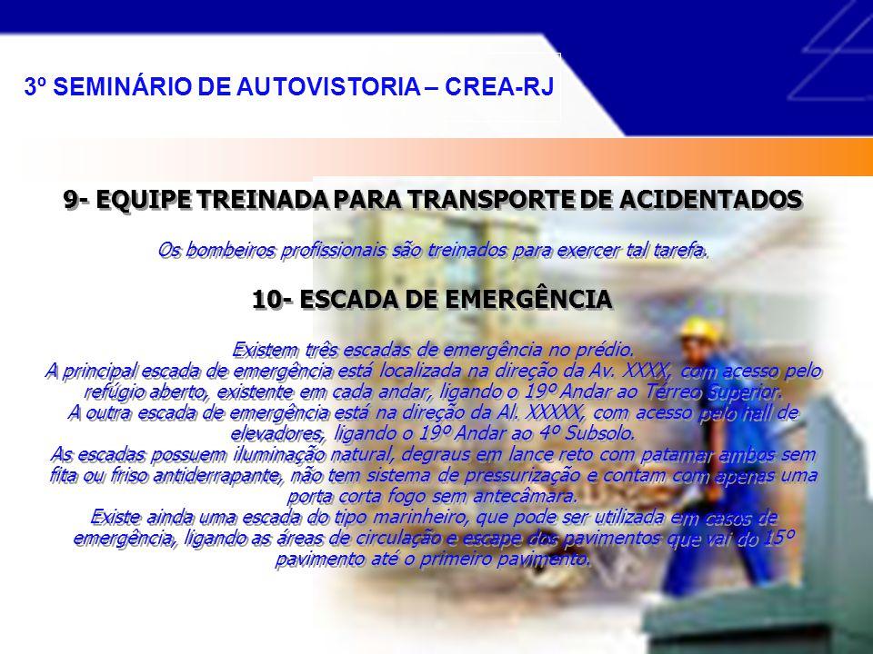 9- EQUIPE TREINADA PARA TRANSPORTE DE ACIDENTADOS Os bombeiros profissionais são treinados para exercer tal tarefa.