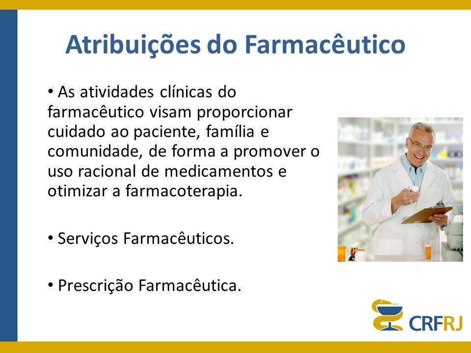 Atribuições do Farmacêutico As atividades clínicas do farmacêutico visam proporcionar cuidado ao paciente, família e comunidade, de forma a promover o