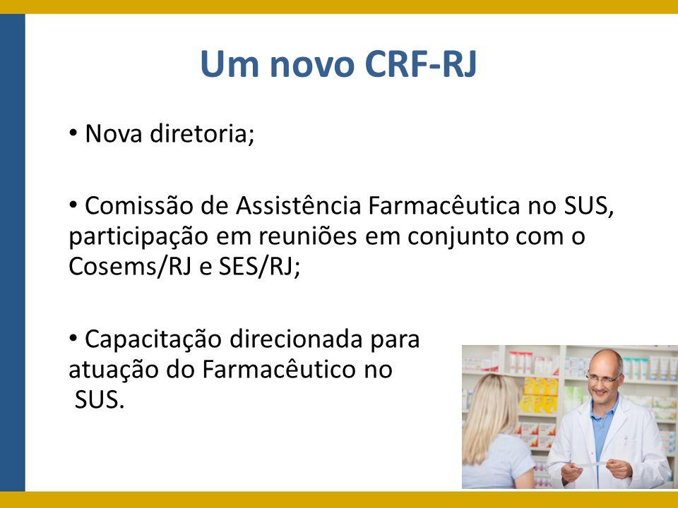 Um novo CRF-RJ Nova diretoria; Comissão de Assistência Farmacêutica no SUS, participação em reuniões em conjunto com o Cosems/RJ e SES/RJ; Capacitação