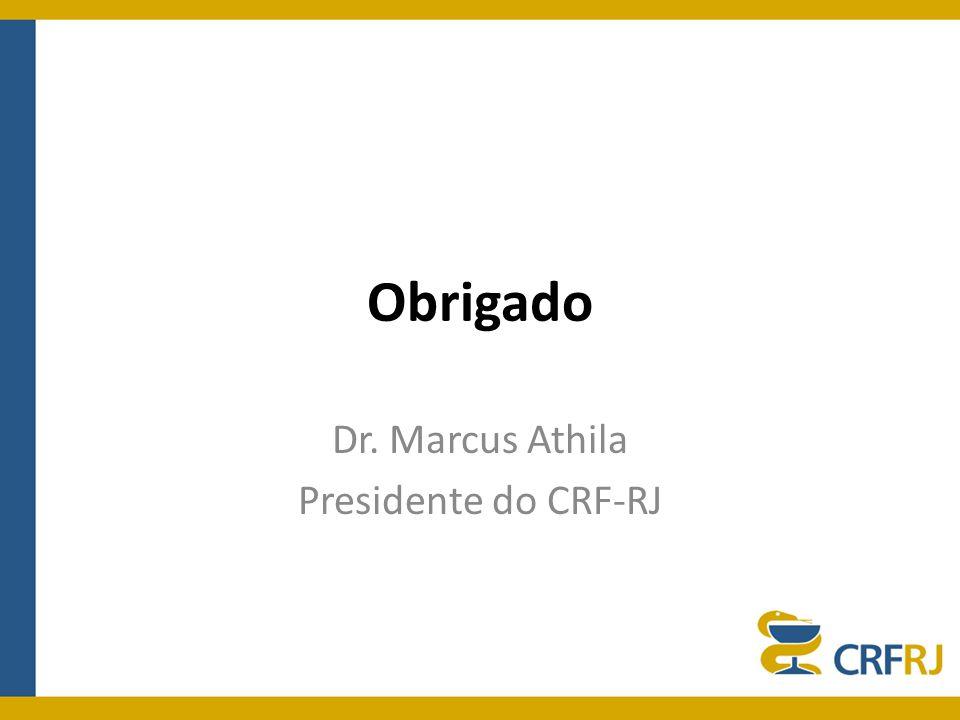 Obrigado Dr. Marcus Athila Presidente do CRF-RJ