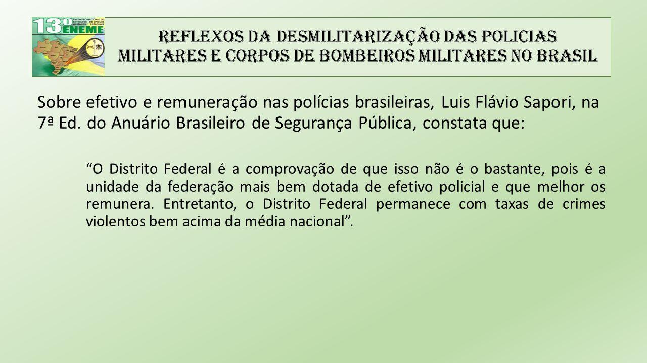 Reflexos da Desmilitarização das Policias Militares e Corpos de Bombeiros Militares no Brasil Sobre efetivo e remuneração nas polícias brasileiras, Luis Flávio Sapori, na 7ª Ed.