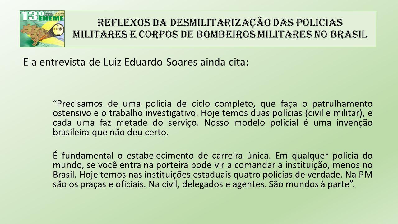 """Reflexos da Desmilitarização das Policias Militares e Corpos de Bombeiros Militares no Brasil E a entrevista de Luiz Eduardo Soares ainda cita: """"Preci"""