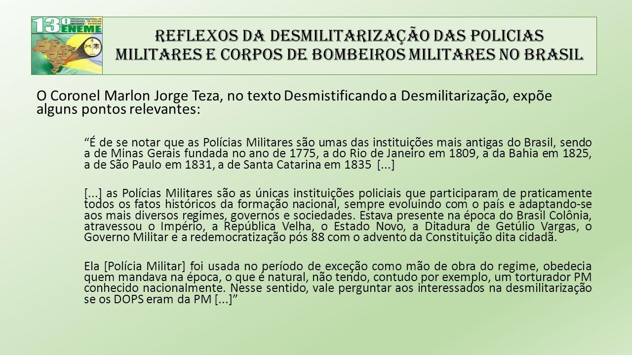 Reflexos da Desmilitarização das Policias Militares e Corpos de Bombeiros Militares no Brasil O Coronel Marlon Jorge Teza, no texto Desmistificando a