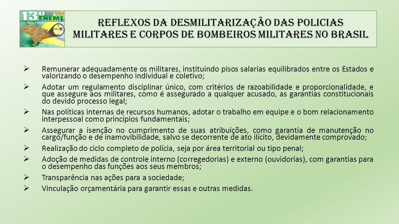 Reflexos da Desmilitarização das Policias Militares e Corpos de Bombeiros Militares no Brasil  Remunerar adequadamente os militares, instituindo piso