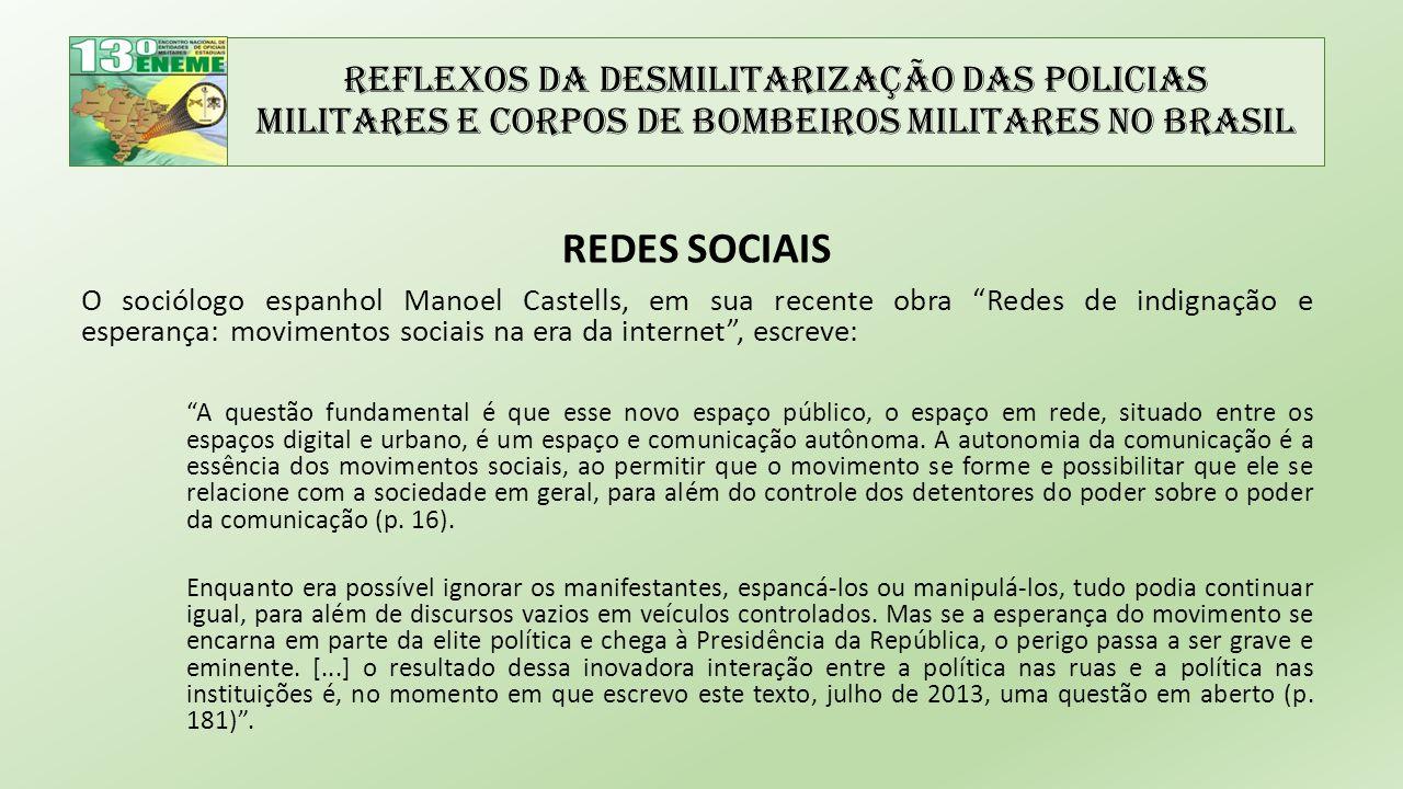 Reflexos da Desmilitarização das Policias Militares e Corpos de Bombeiros Militares no Brasil REDES SOCIAIS O sociólogo espanhol Manoel Castells, em s