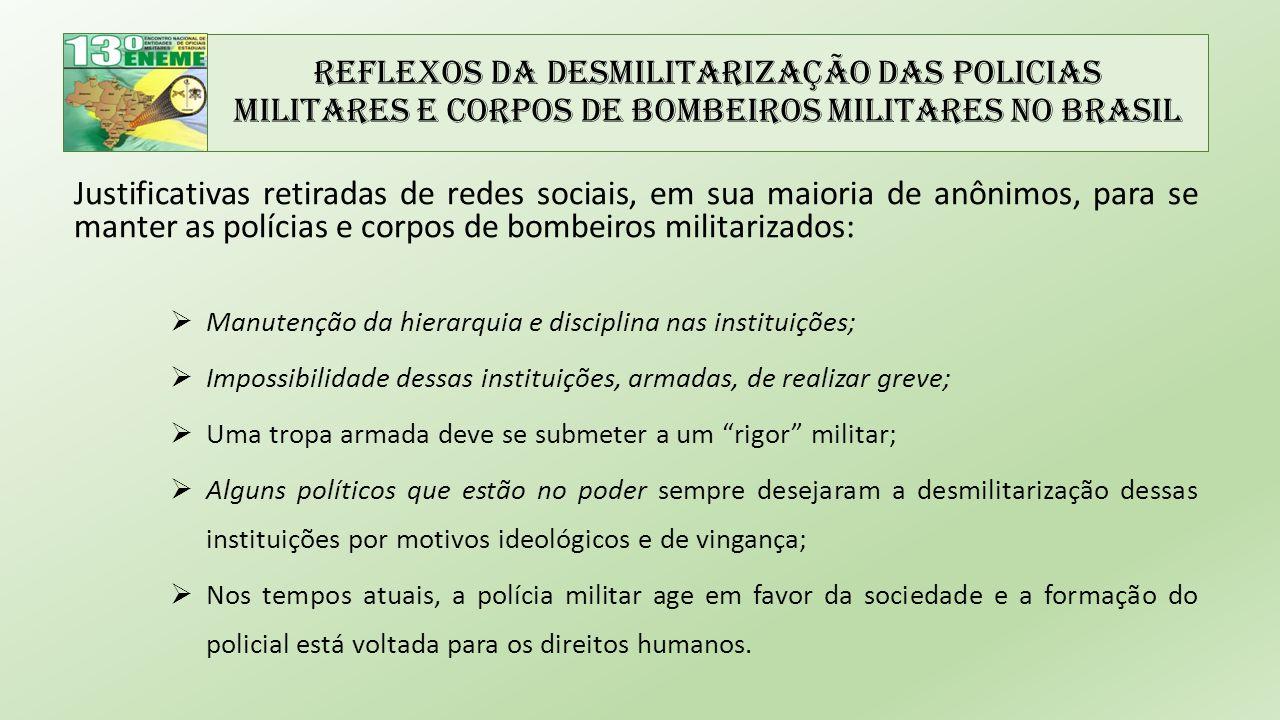 Reflexos da Desmilitarização das Policias Militares e Corpos de Bombeiros Militares no Brasil Justificativas retiradas de redes sociais, em sua maiori