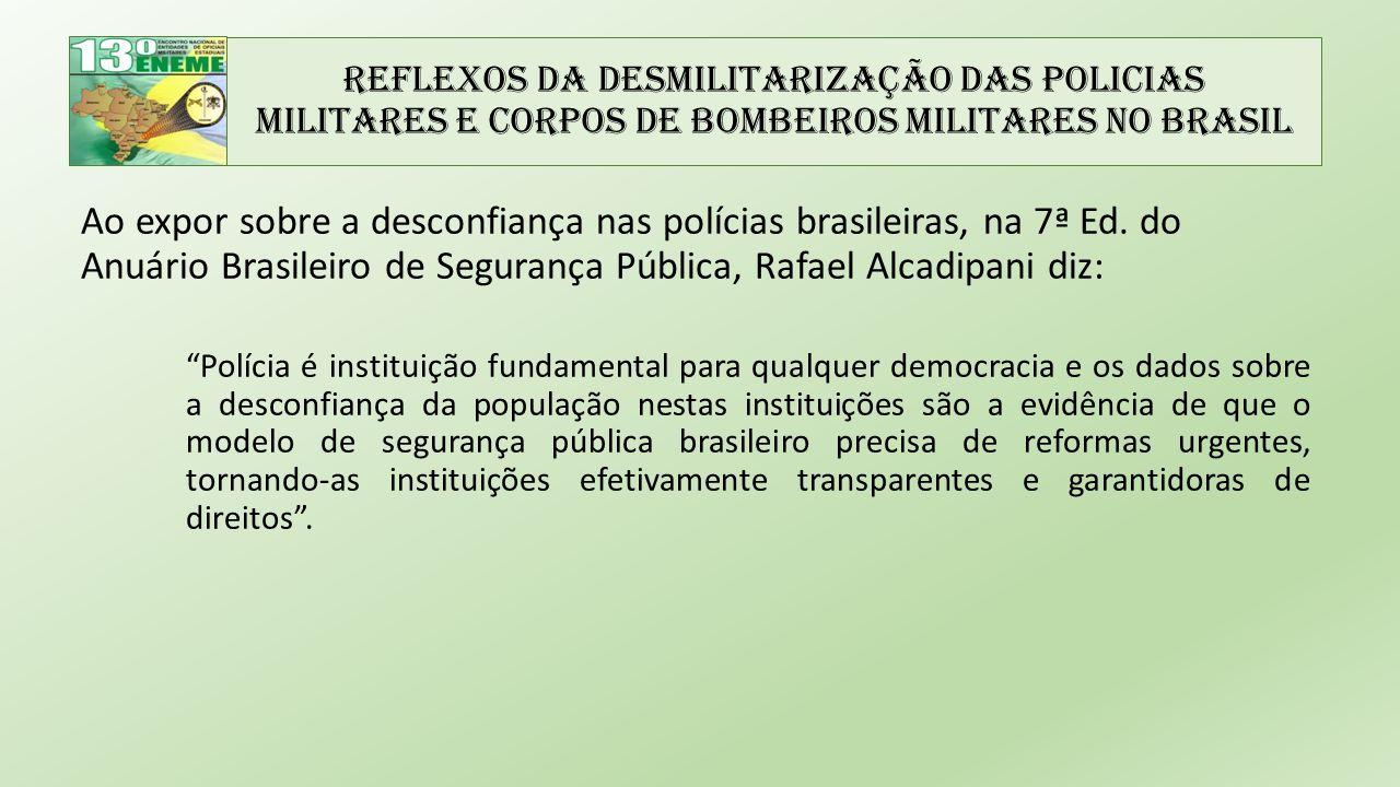Reflexos da Desmilitarização das Policias Militares e Corpos de Bombeiros Militares no Brasil Ao expor sobre a desconfiança nas polícias brasileiras,