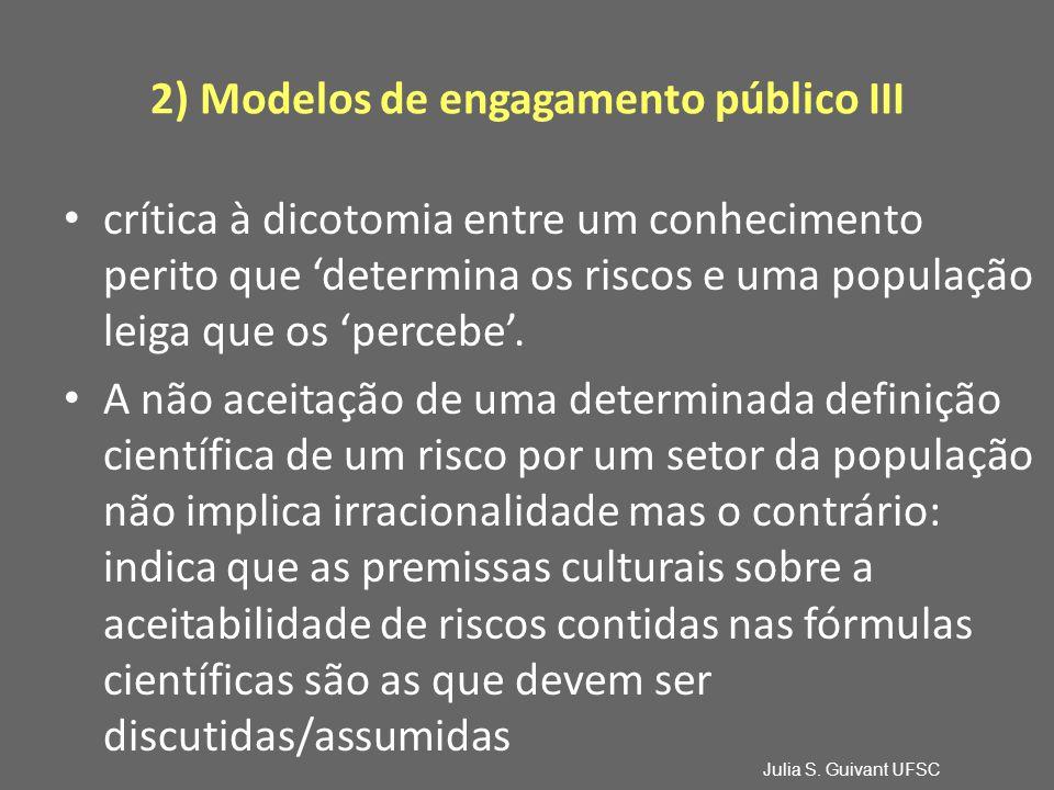 2) Modelos de engagamento público III crítica à dicotomia entre um conhecimento perito que 'determina os riscos e uma população leiga que os 'percebe'.