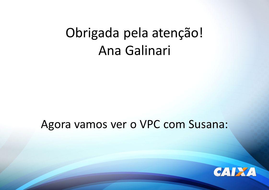 Obrigada pela atenção! Ana Galinari Agora vamos ver o VPC com Susana: