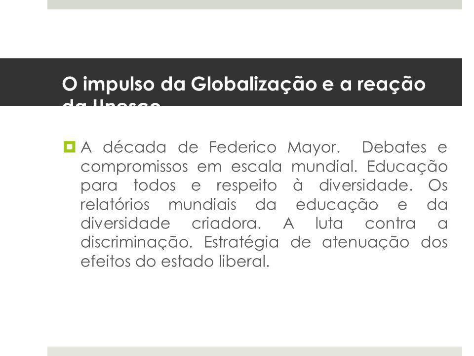 O impulso da Globalização e a reação da Unesco.  A década de Federico Mayor.