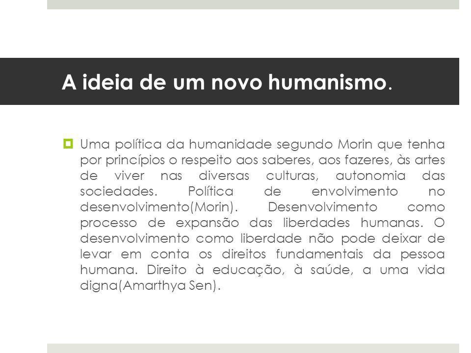 A ideia de um novo humanismo.