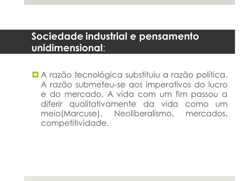 Sociedade industrial e pensamento unidimensional :  A razão tecnológica substituiu a razão política.