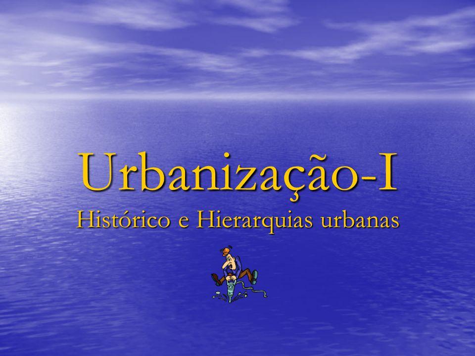 Urbanização-I Histórico e Hierarquias urbanas