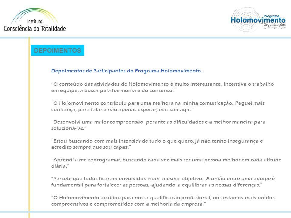 O conteúdo das atividades do Holomovimento é muito interessante, incentiva o trabalho em equipe, a busca pela harmonia e do consenso. O Holomovimento contribuiu para uma melhora na minha comunicação.
