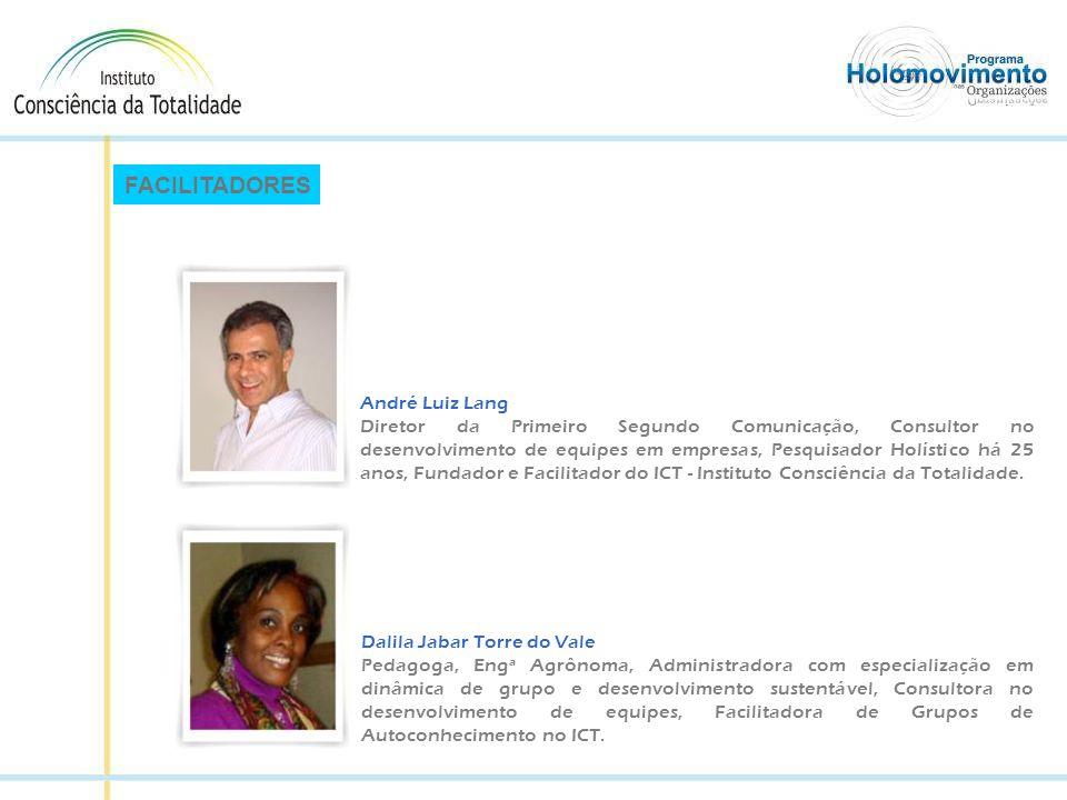 FACILITADORES André Luiz Lang Diretor da Primeiro Segundo Comunicação, Consultor no desenvolvimento de equipes em empresas, Pesquisador Holístico há 25 anos, Fundador e Facilitador do ICT - Instituto Consciência da Totalidade.