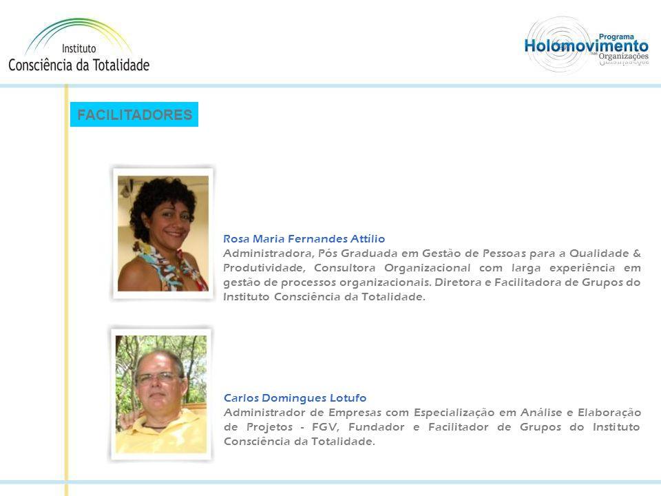 FACILITADORES Rosa Maria Fernandes Attílio Administradora, Pós Graduada em Gestão de Pessoas para a Qualidade & Produtividade, Consultora Organizacional com larga experiência em gestão de processos organizacionais.