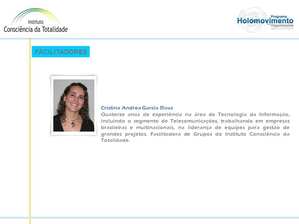 FACILITADORES Cristina Andrea Garcia Rivas Quatorze anos de experiência na área de Tecnologia da Informação, incluindo o segmento de Telecomunicações, trabalhando em empresas brasileiras e multinacionais, na liderança de equipes para gestão de grandes projetos.