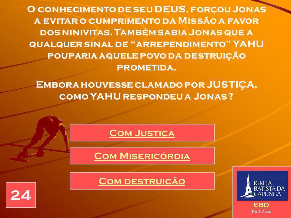 """JONAS, na verdade estava clamando pela JUSTIÇA de YAHU, se negando a aceitar a benevolência de DEUS para com um povo tão cruel. Ao definir YAHU como """""""
