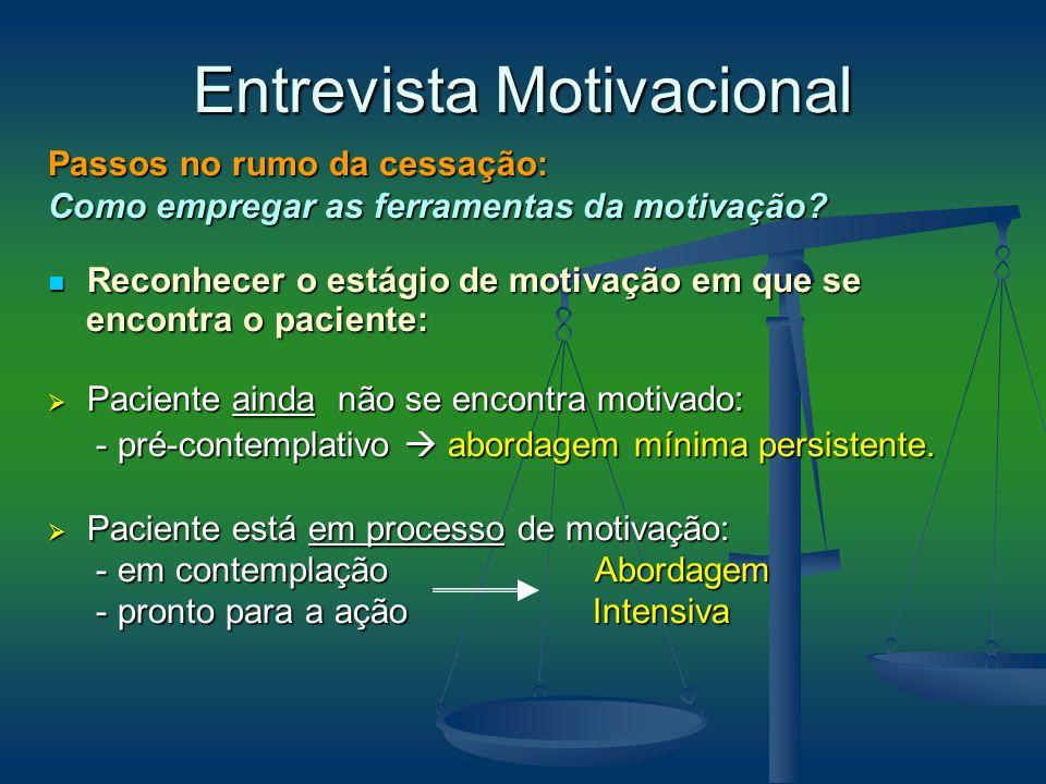 Passos no rumo da cessação: Como empregar as ferramentas da motivação? Reconhecer o estágio de motivação em que se Reconhecer o estágio de motivação e