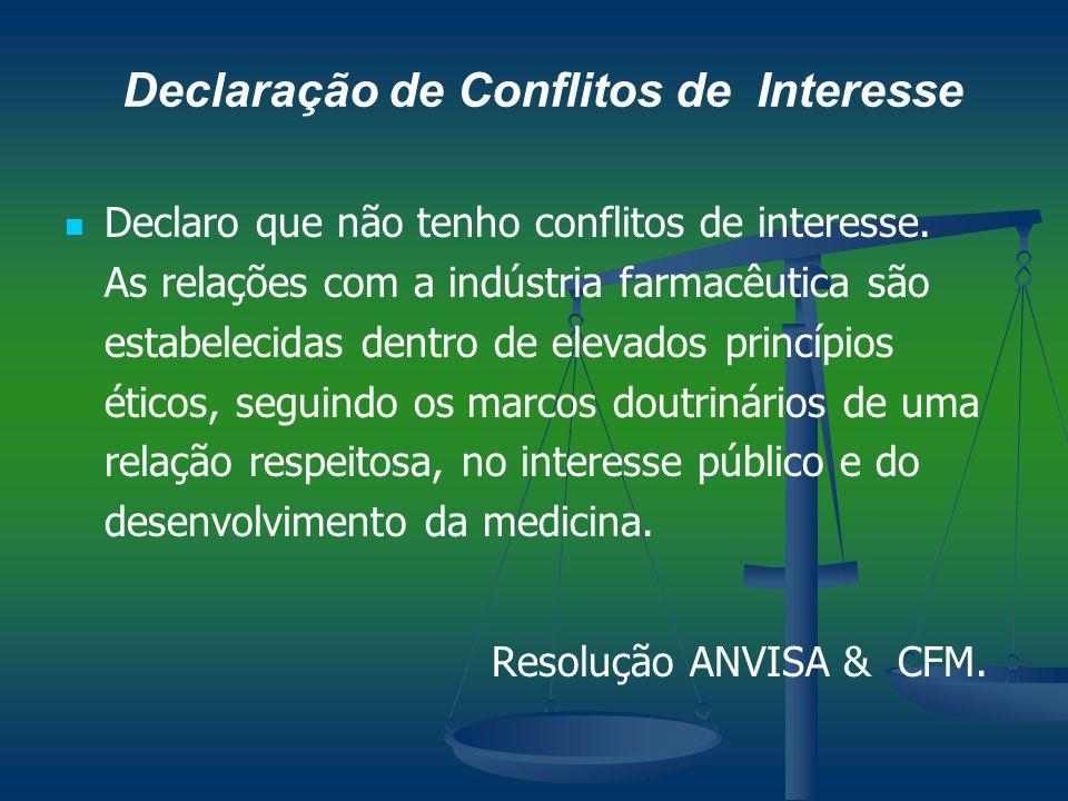 Declaração de Conflitos de Interesse Declaro que não tenho conflitos de interesse. As relações com a indústria farmacêutica são estabelecidas dentro d