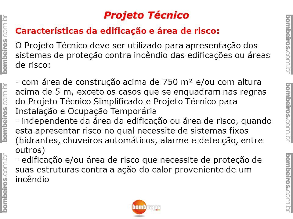 Projeto Técnico Características da edificação e área de risco: O Projeto Técnico deve ser utilizado para apresentação dos sistemas de proteção contra