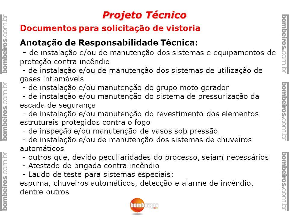 Projeto Técnico Documentos para solicitação de vistoria Anotação de Responsabilidade Técnica: - de instalação e/ou de manutenção dos sistemas e equipa