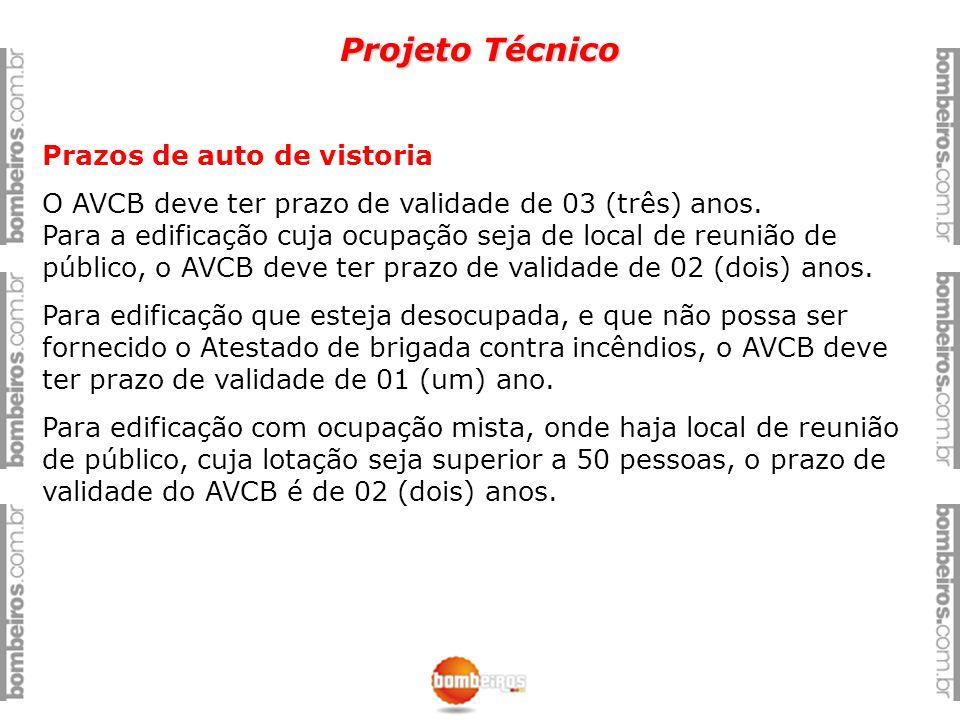 Projeto Técnico Prazos de auto de vistoria O AVCB deve ter prazo de validade de 03 (três) anos. Para a edificação cuja ocupação seja de local de reuni