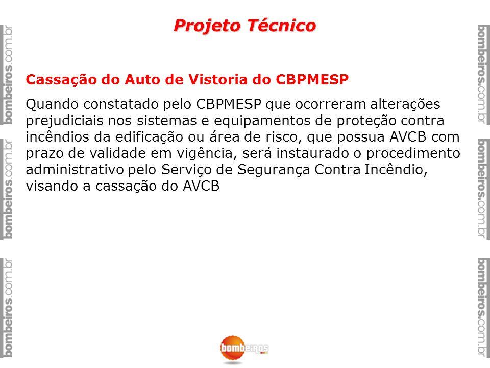 Projeto Técnico Cassação do Auto de Vistoria do CBPMESP Quando constatado pelo CBPMESP que ocorreram alterações prejudiciais nos sistemas e equipament