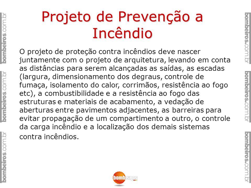 Projeto de Prevenção a Incêndio O projeto de proteção contra incêndios deve nascer juntamente com o projeto de arquitetura, levando em conta as distân
