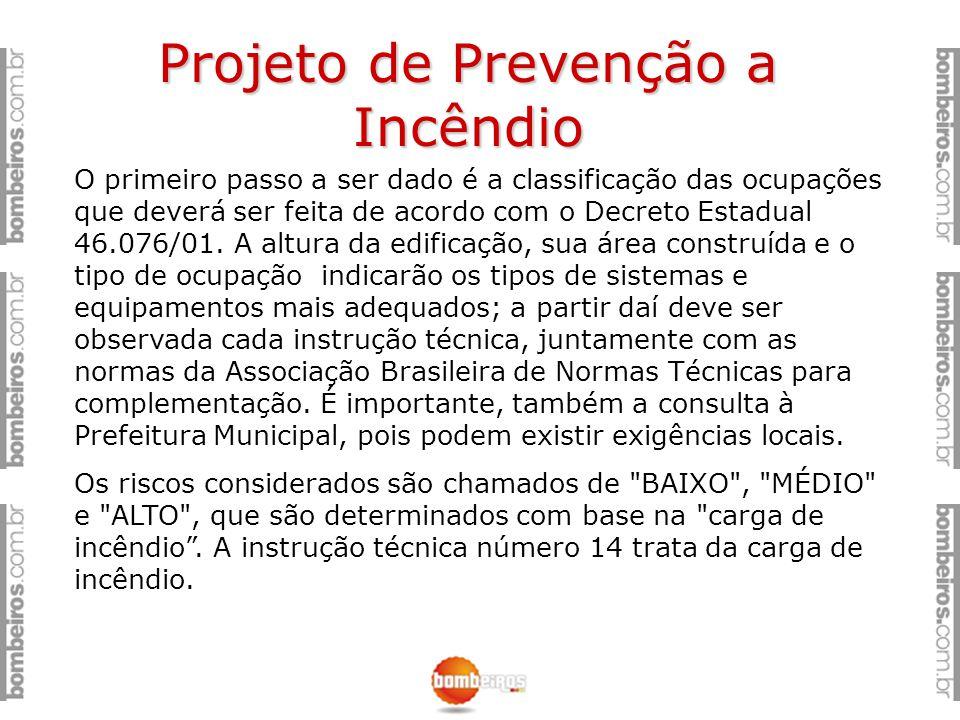 Projeto de Prevenção a Incêndio O primeiro passo a ser dado é a classificação das ocupações que deverá ser feita de acordo com o Decreto Estadual 46.0