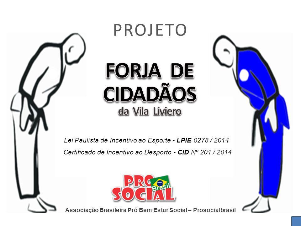 PROJETO Associação Brasileira Pró Bem Estar Social – Prosocialbrasil Lei Paulista de Incentivo ao Esporte - LPIE 0278 / 2014 Certificado de Incentivo ao Desporto - CID Nº 201 / 2014