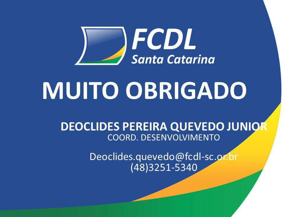 DEOCLIDES PEREIRA QUEVEDO JUNIOR COORD. DESENVOLVIMENTO Deoclides.quevedo@fcdl-sc.or.br (48)3251-5340 MUITO OBRIGADO