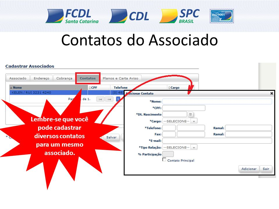 Contatos do Associado Lembre-se que você pode cadastrar diversos contatos para um mesmo associado.