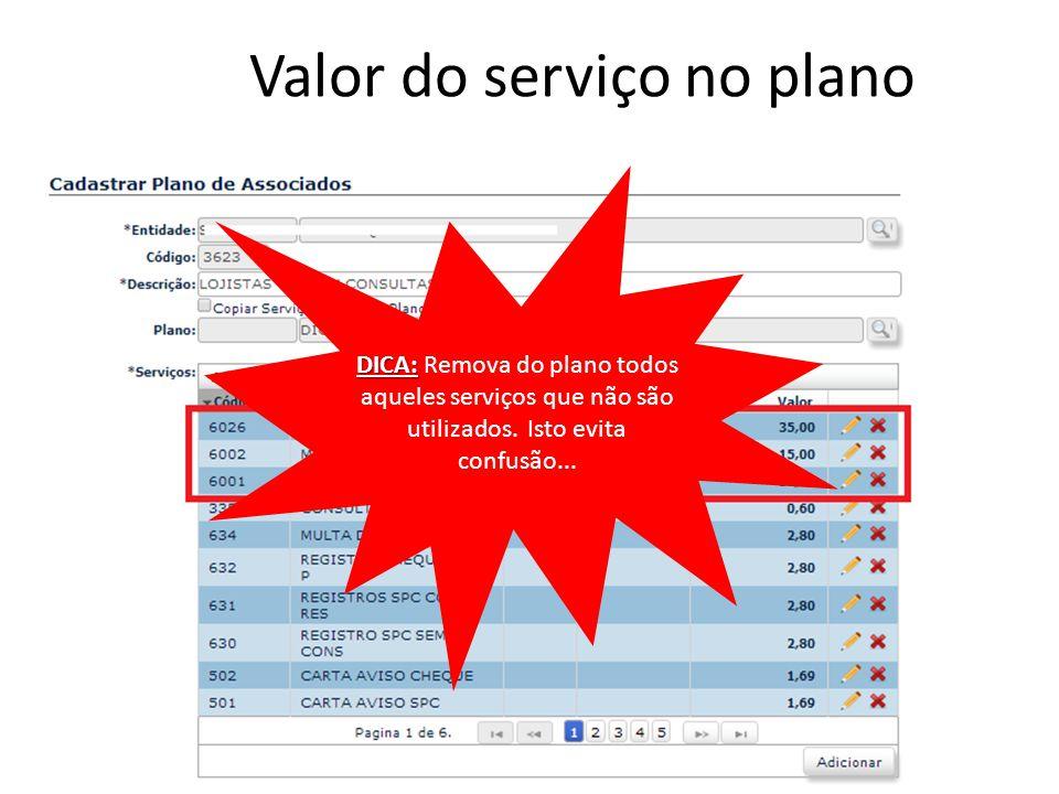 Valor do serviço no plano DICA: DICA: Remova do plano todos aqueles serviços que não são utilizados. Isto evita confusão...