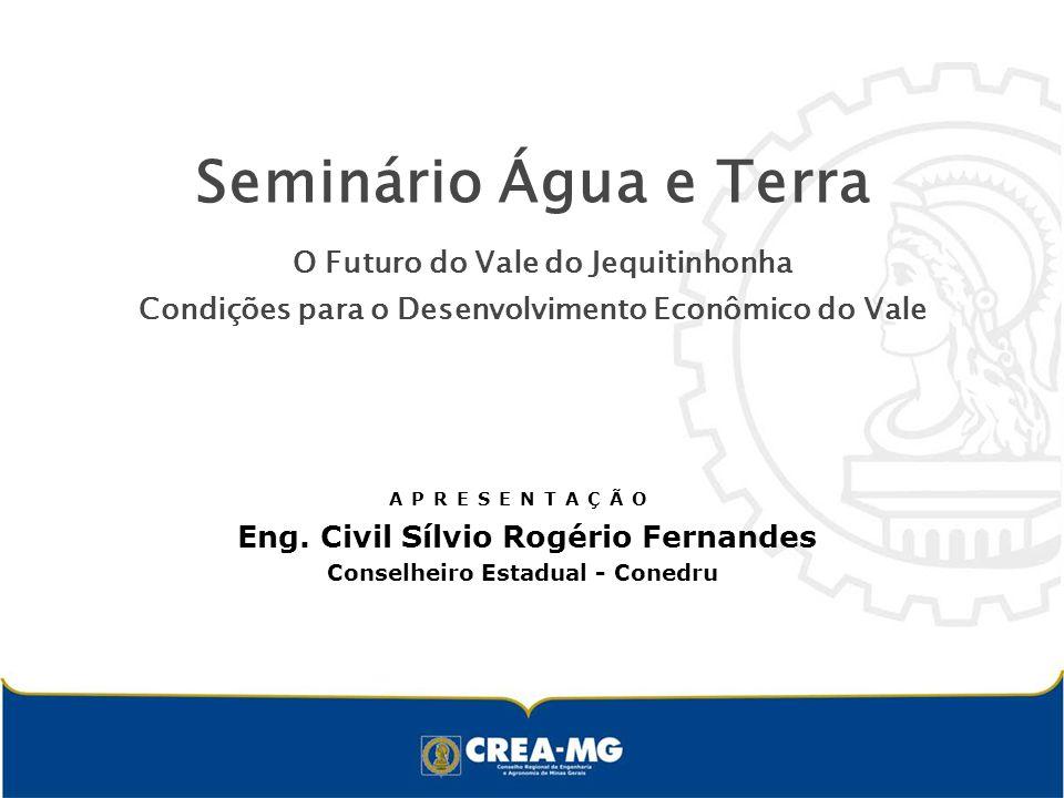 Seminário Água e Terra O Futuro do Vale do Jequitinhonha Condições para o Desenvolvimento Econômico do Vale APRESENTAÇÃO Eng.