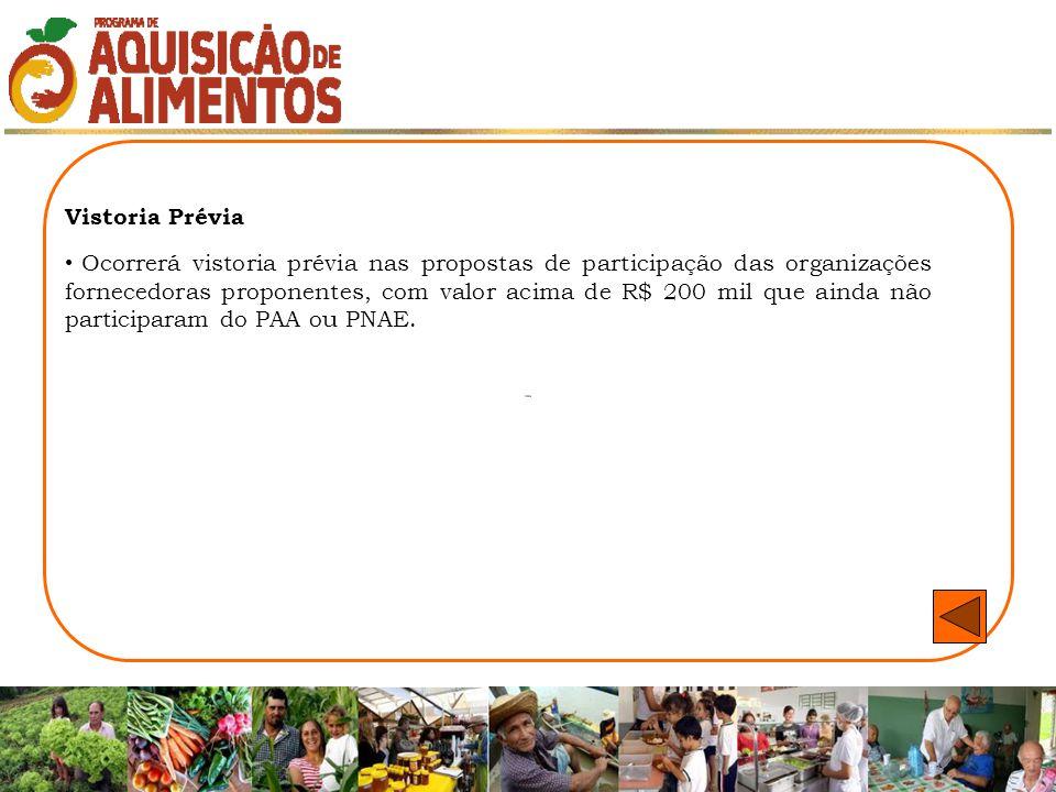 Vistoria Prévia Ocorrerá vistoria prévia nas propostas de participação das organizações fornecedoras proponentes, com valor acima de R$ 200 mil que ai