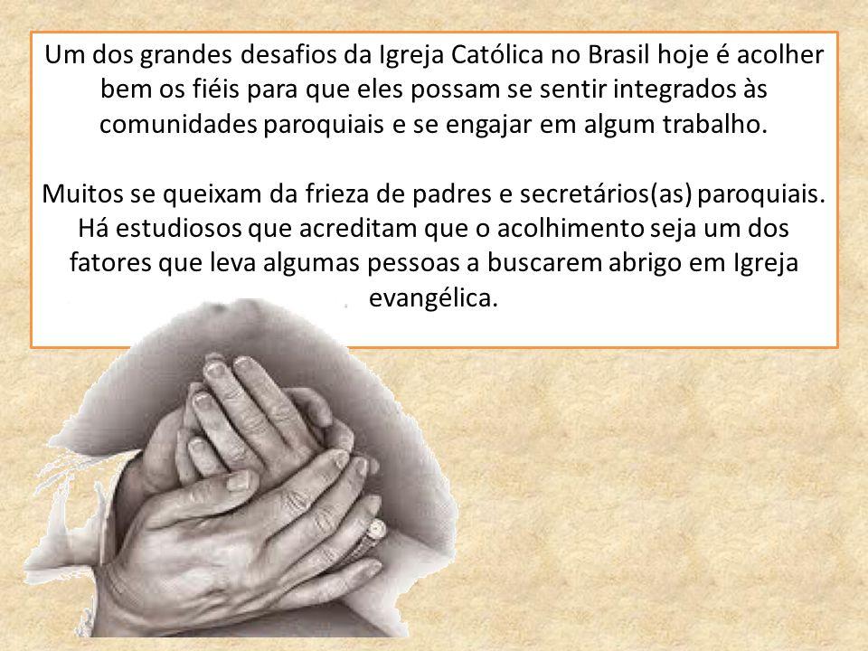 Um dos grandes desafios da Igreja Católica no Brasil hoje é acolher bem os fiéis para que eles possam se sentir integrados às comunidades paroquiais e