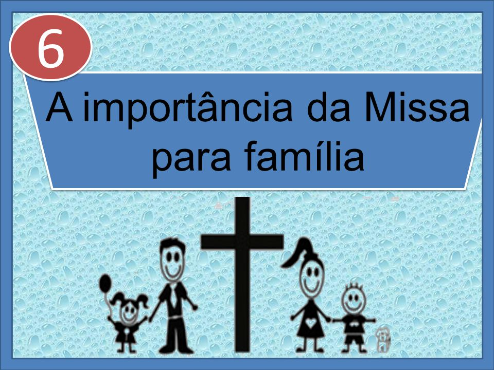 A importância da Missa para família 6 6