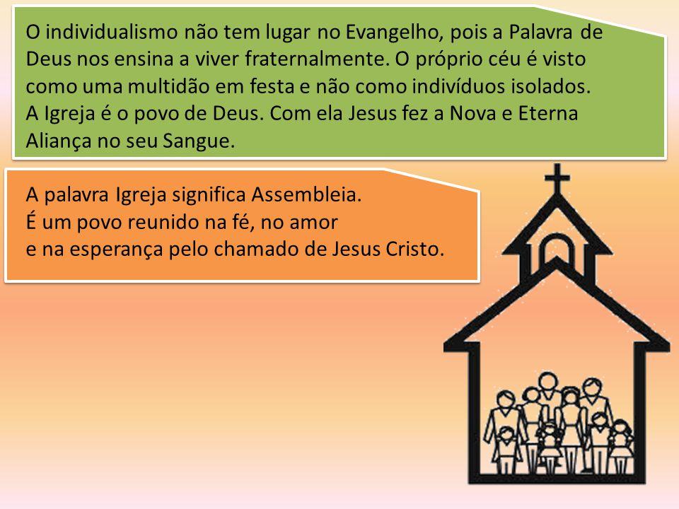 O individualismo não tem lugar no Evangelho, pois a Palavra de Deus nos ensina a viver fraternalmente. O próprio céu é visto como uma multidão em fest