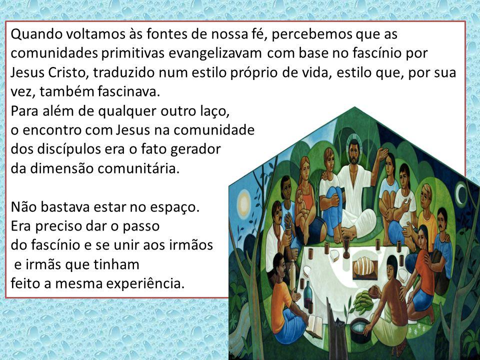 Quando voltamos às fontes de nossa fé, percebemos que as comunidades primitivas evangelizavam com base no fascínio por Jesus Cristo, traduzido num est