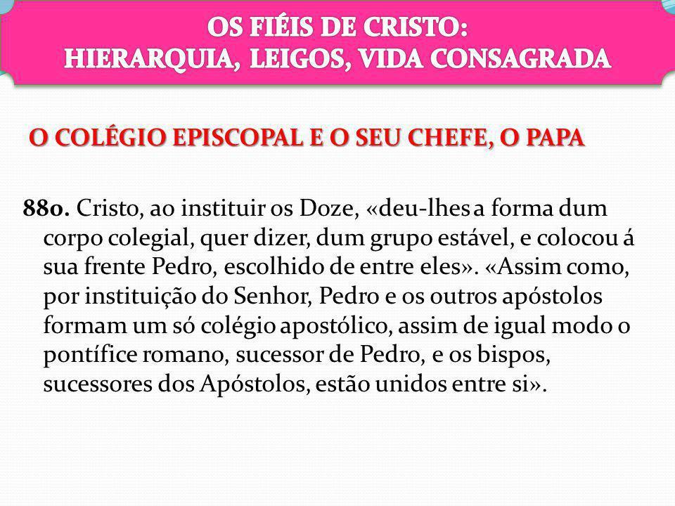 O COLÉGIO EPISCOPAL E O SEU CHEFE, O PAPA O COLÉGIO EPISCOPAL E O SEU CHEFE, O PAPA 880. Cristo, ao instituir os Doze, «deu-lhes a forma dum corpo col