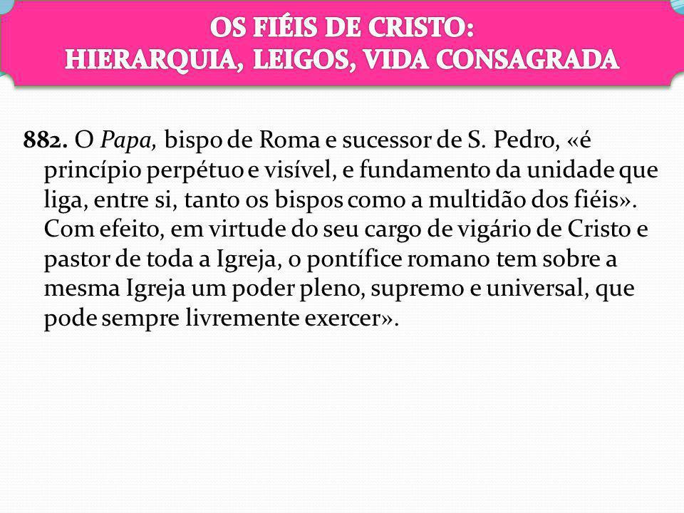 882. O Papa, bispo de Roma e sucessor de S. Pedro, «é princípio perpétuo e visível, e fundamento da unidade que liga, entre si, tanto os bispos como a